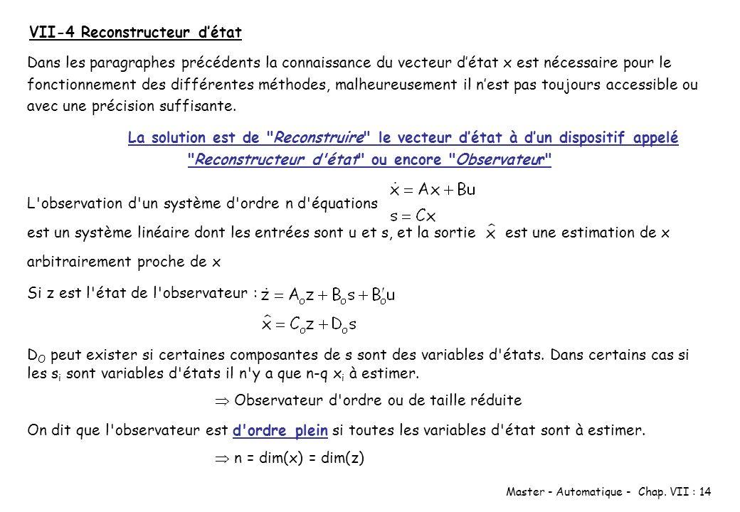 Master - Automatique - Chap. VII : 14 VII-4 Reconstructeur détat Dans les paragraphes précédents la connaissance du vecteur détat x est nécessaire pou