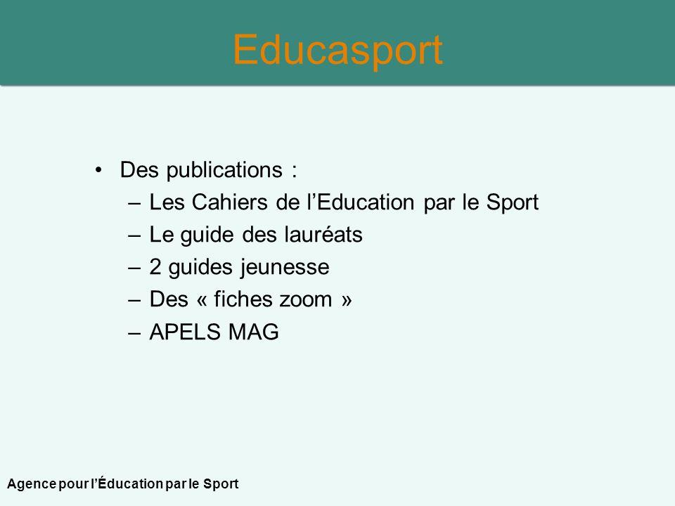 Educasport Des publications : –Les Cahiers de lEducation par le Sport –Le guide des lauréats –2 guides jeunesse –Des « fiches zoom » –APELS MAG Agence