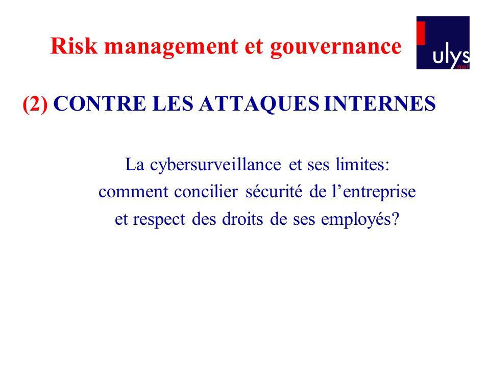 Risk management et gouvernance (2) CONTRE LES ATTAQUES INTERNES La cybersurveillance et ses limites: comment concilier sécurité de lentreprise et respect des droits de ses employés