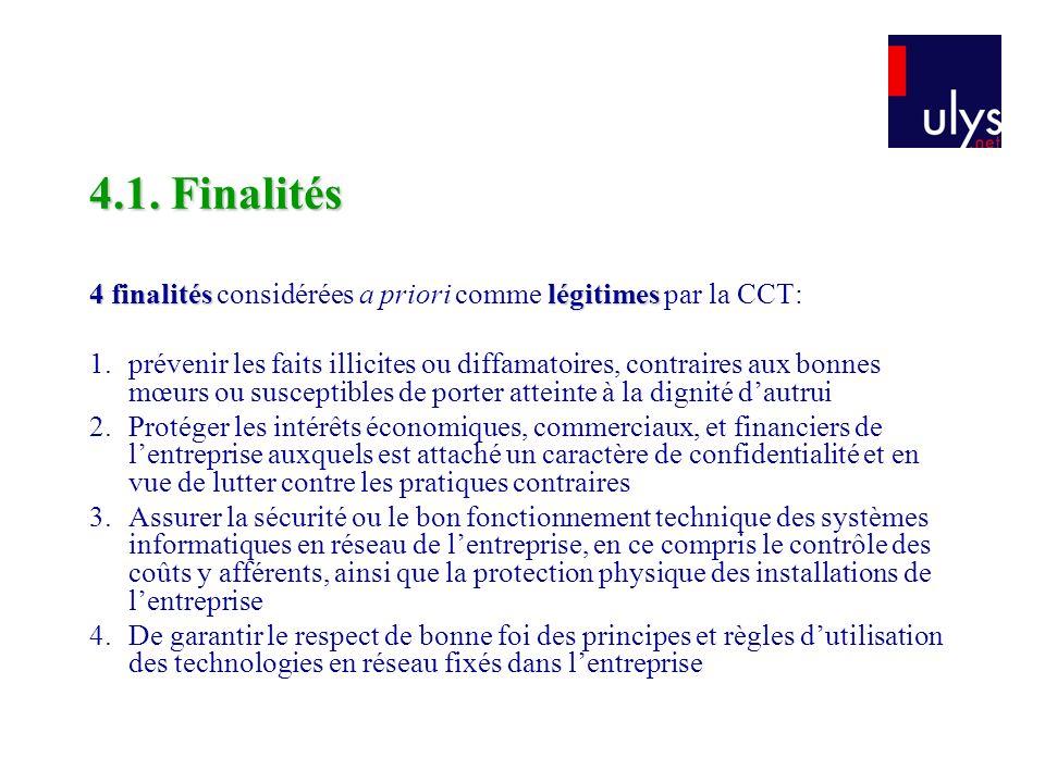 4.1. Finalités 4 finalitéslégitimes 4 finalités considérées a priori comme légitimes par la CCT: 1.prévenir les faits illicites ou diffamatoires, cont