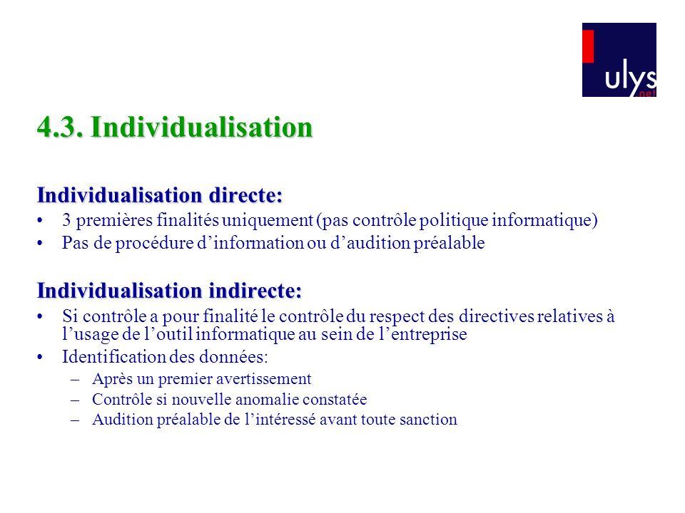 4.3. Individualisation Individualisation directe: 3 premières finalités uniquement (pas contrôle politique informatique) Pas de procédure dinformation
