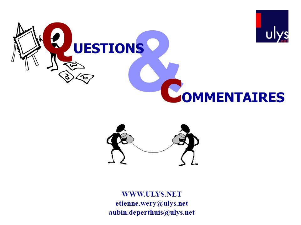 & WWW.ULYS.NET etienne.wery@ulys.net aubin.deperthuis@ulys.net c OMMENTAIRES Q UESTIONS