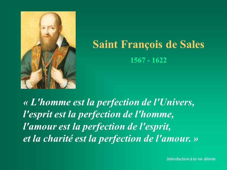 « L homme est la perfection de l Univers, l esprit est la perfection de l homme, l amour est la perfection de l esprit, et la charité est la perfection de l amour.