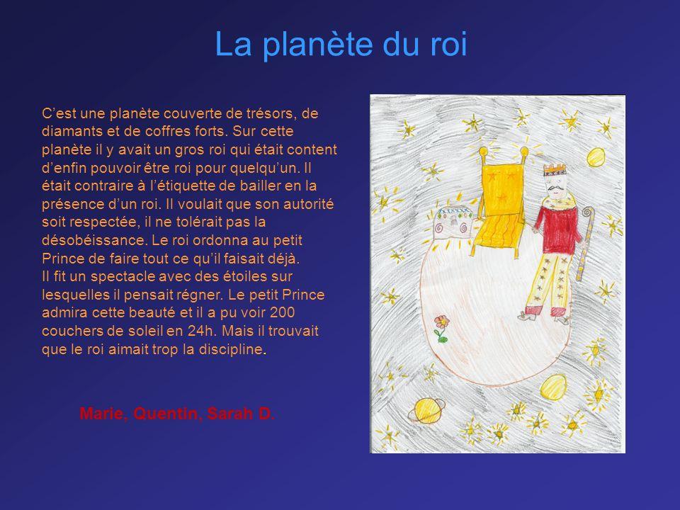 La planète du roi Marie, Quentin, Sarah D. Cest une planète couverte de trésors, de diamants et de coffres forts. Sur cette planète il y avait un gros