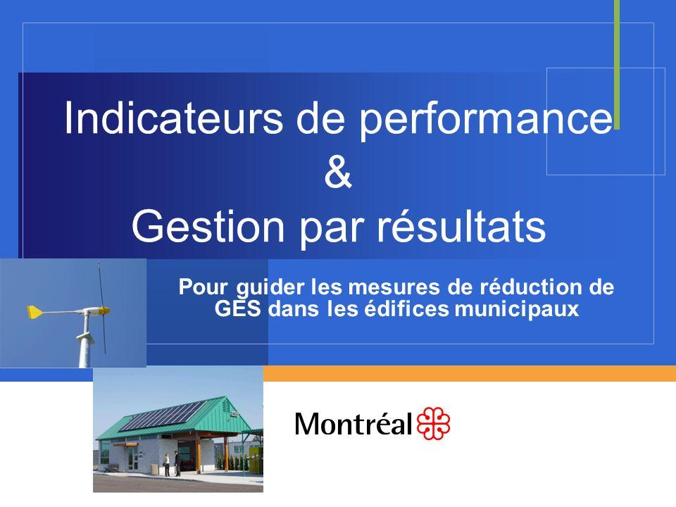Indicateurs de performance & Gestion par résultats Pour guider les mesures de réduction de GES dans les édifices municipaux