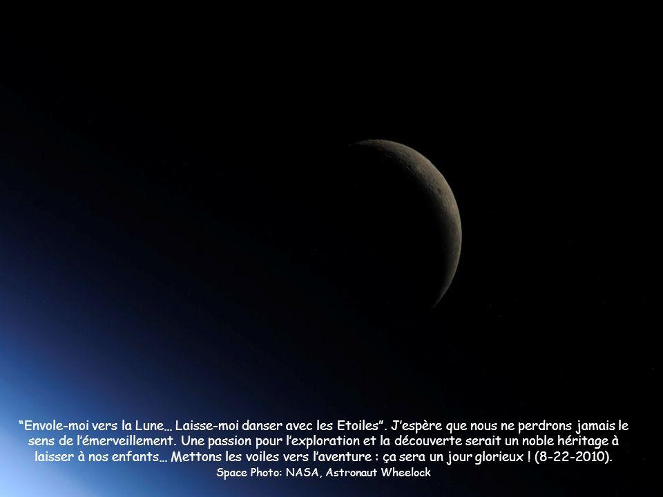 Envole-moi vers la Lune… Laisse-moi danser avec les Etoiles. Jespère que nous ne perdrons jamais le sens de lémerveillement. Une passion pour lexplora