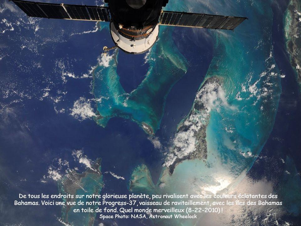 De tous les endroits sur notre glorieuse planète, peu rivalisent avec les couleurs éclatantes des Bahamas. Voici une vue de notre Progress-37, vaissea