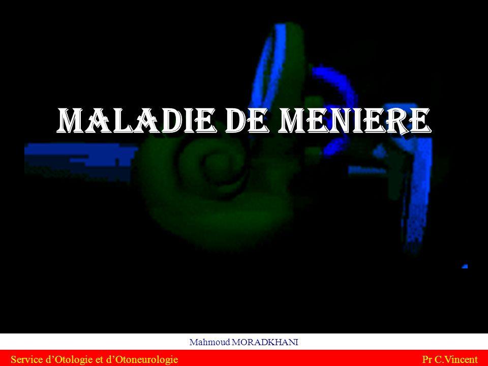 Maladie de Meniere Maladie de Meniere Mahmoud MORADKHANI Service dOtologie et dOtoneurologie Pr C.Vincent
