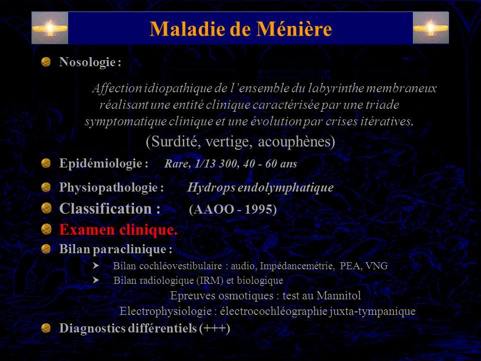 Nosologie : Affection idiopathique de lensemble du labyrinthe membraneux réalisant une entité clinique caractérisée par une triade symptomatique clini