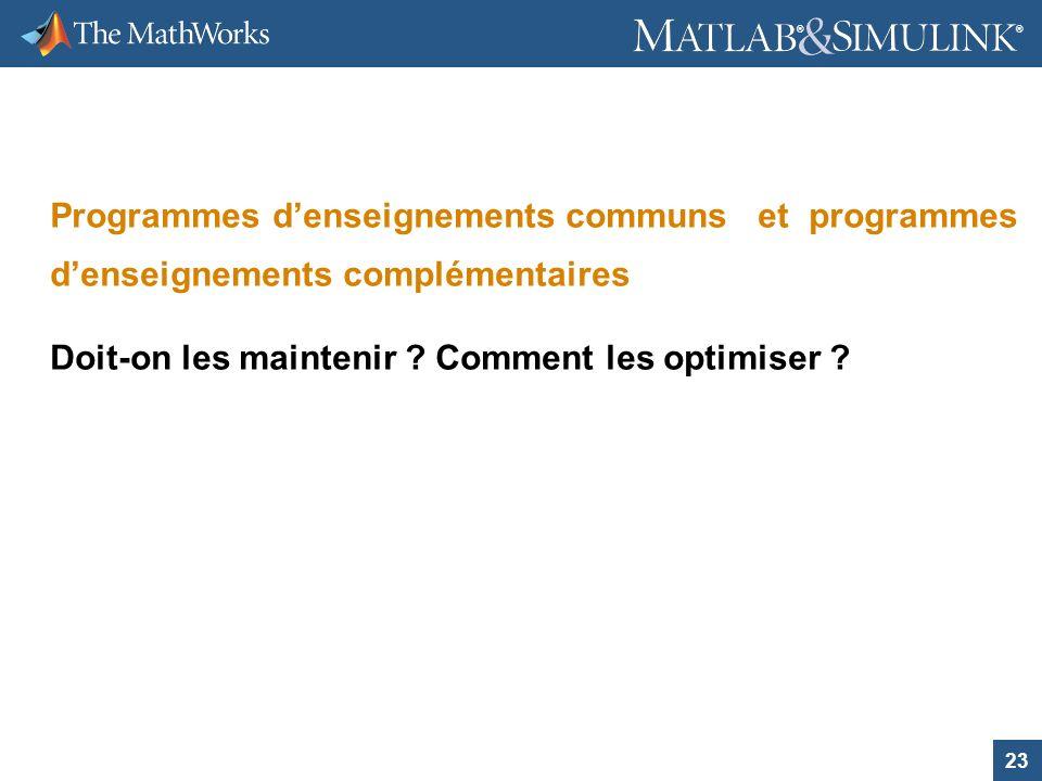 23 ® ® Programmes denseignements communs et programmes denseignements complémentaires Doit-on les maintenir ? Comment les optimiser ?