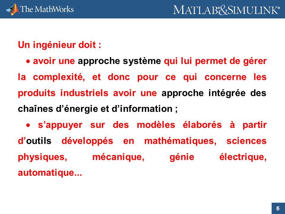 6 ® ® Un ingénieur doit : avoir une approche système qui lui permet de gérer la complexité, et donc pour ce qui concerne les produits industriels avoi