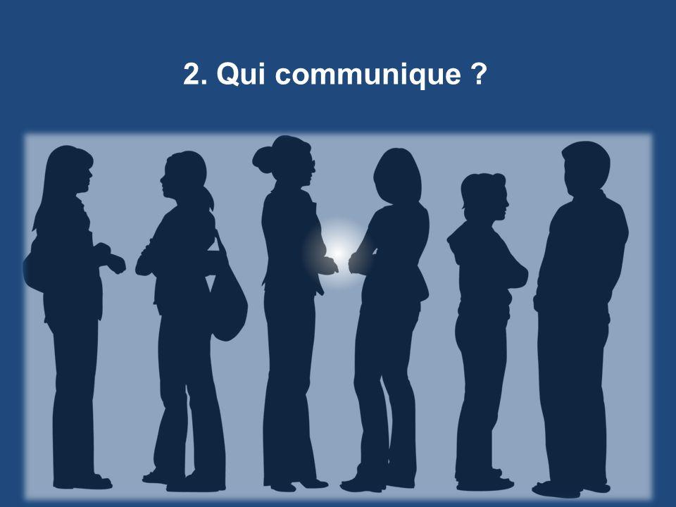 2. Qui communique ?