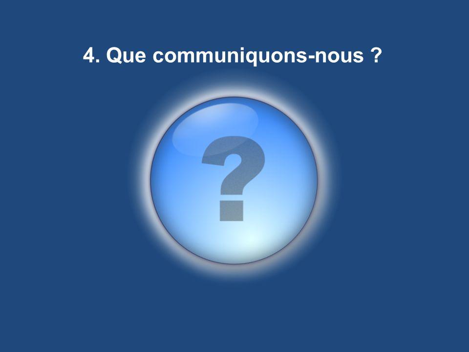 4. Que communiquons-nous ?