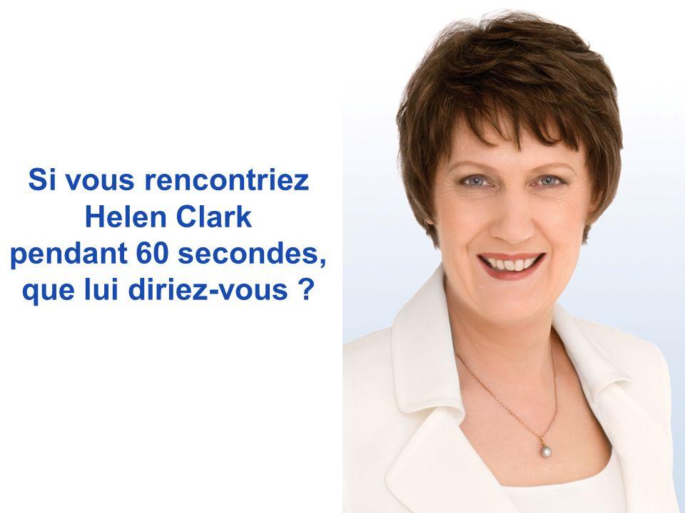 Si vous rencontriez Helen Clark pendant 60 secondes, que lui diriez-vous ?