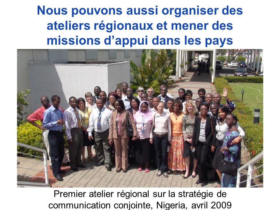 Nous pouvons aussi organiser des ateliers régionaux et mener des missions dappui dans les pays Premier atelier régional sur la stratégie de communication conjointe, Nigeria, avril 2009