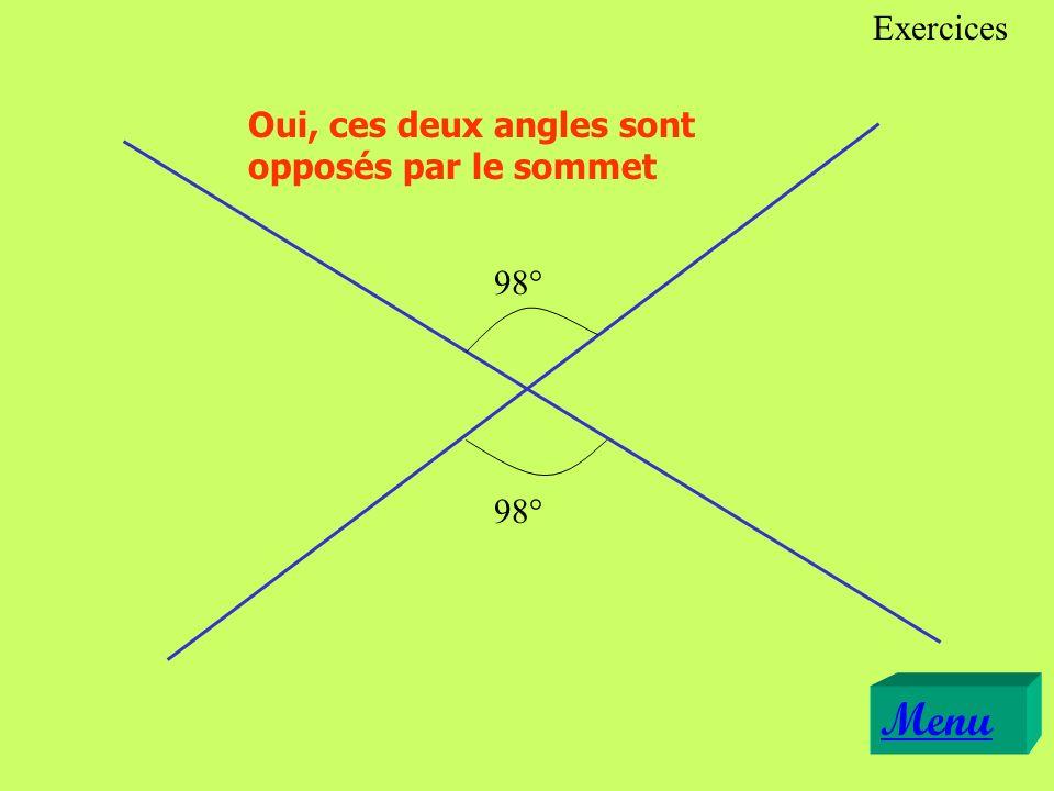 98° Oui, ces deux angles sont opposés par le sommet Menu Exercices