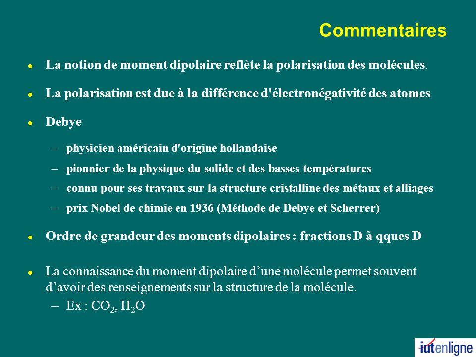 Commentaires l La notion de moment dipolaire reflète la polarisation des molécules.