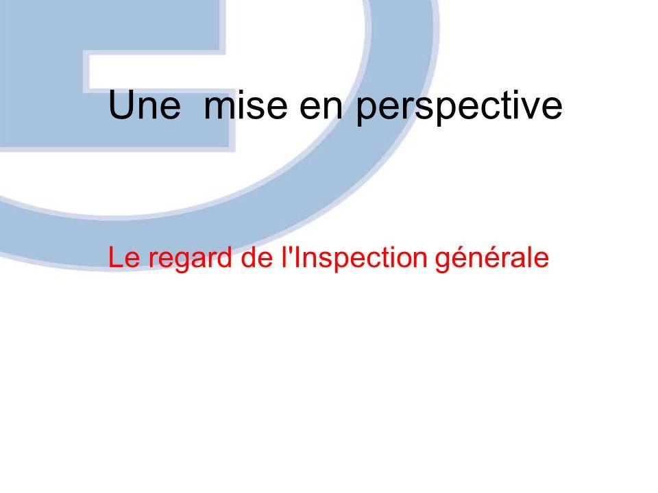 Une mise en perspective Le regard de l Inspection générale