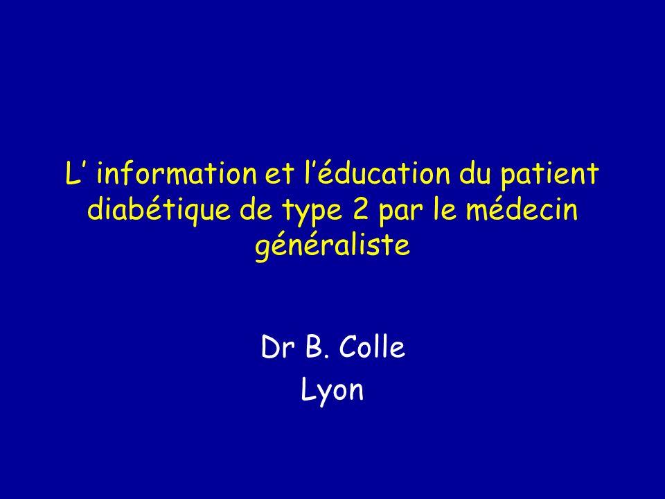 L information et léducation du patient diabétique de type 2 par le médecin généraliste Dr B. Colle Lyon