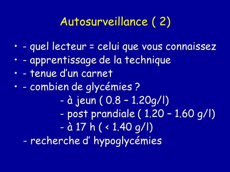 Autosurveillance ( 2) - quel lecteur = celui que vous connaissez - apprentissage de la technique - tenue dun carnet - combien de glycémies ? - à jeun
