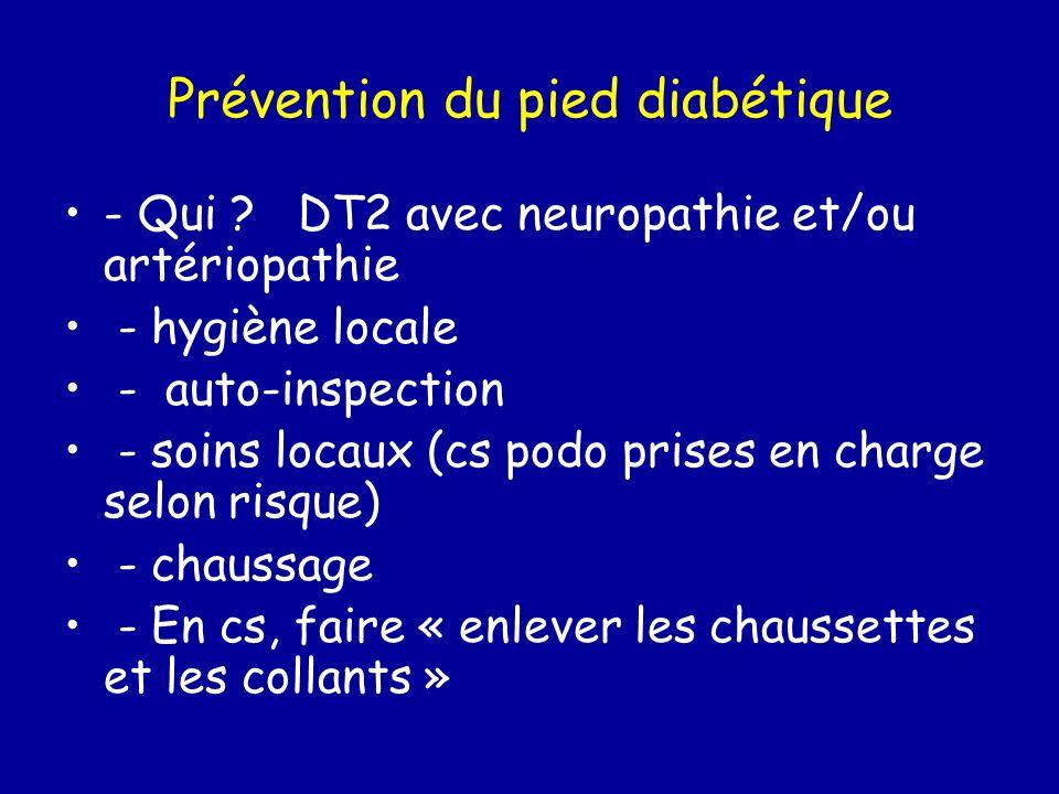 Prévention du pied diabétique - Qui ? DT2 avec neuropathie et/ou artériopathie - hygiène locale - auto-inspection - soins locaux (cs podo prises en ch