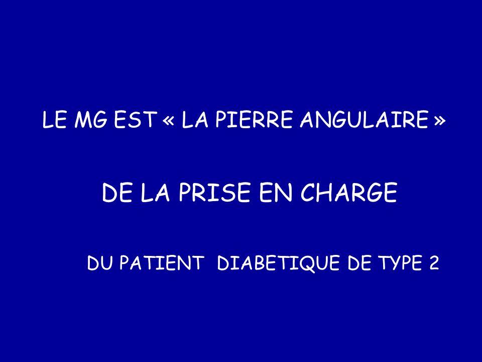 LE MG EST « LA PIERRE ANGULAIRE » DE LA PRISE EN CHARGE DU PATIENT DIABETIQUE DE TYPE 2