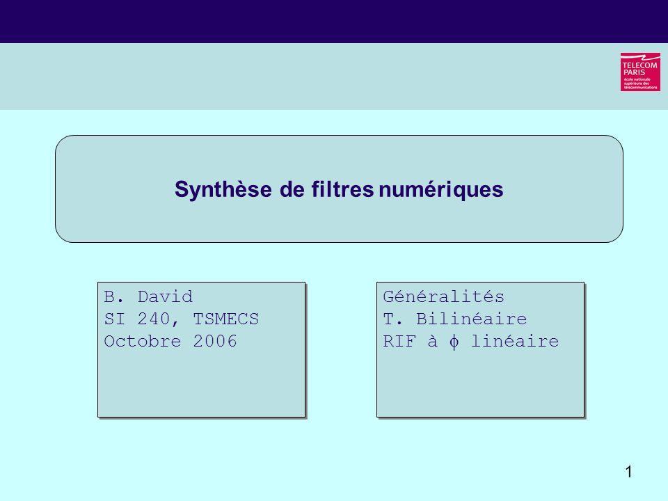 1 Synthèse de filtres numériques B. David SI 240, TSMECS Octobre 2006 Généralités T. Bilinéaire RIF à linéaire