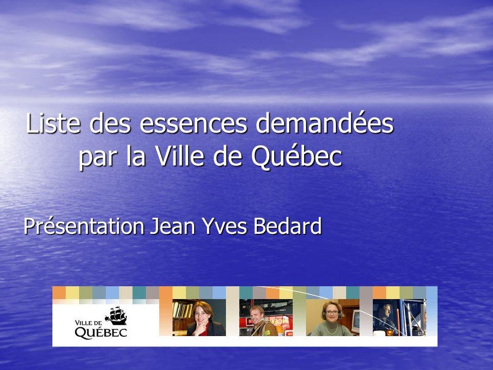 Liste des essences demandées par la Ville de Québec Présentation Jean Yves Bedard