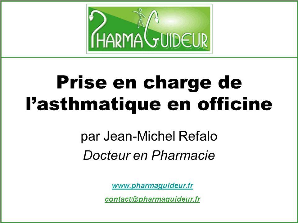 Prise en charge de lasthmatique en officine par Jean-Michel Refalo Docteur en Pharmacie www.pharmaguideur.fr contact@pharmaguideur.fr