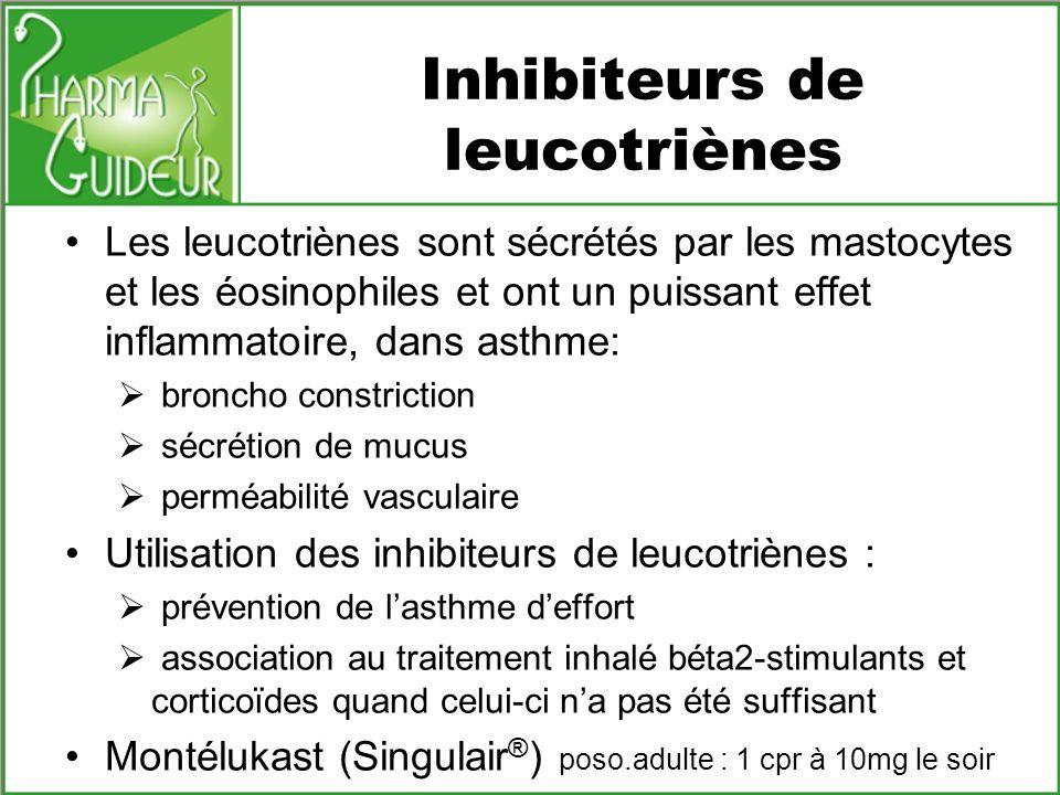 Inhibiteurs de leucotriènes Les leucotriènes sont sécrétés par les mastocytes et les éosinophiles et ont un puissant effet inflammatoire, dans asthme: