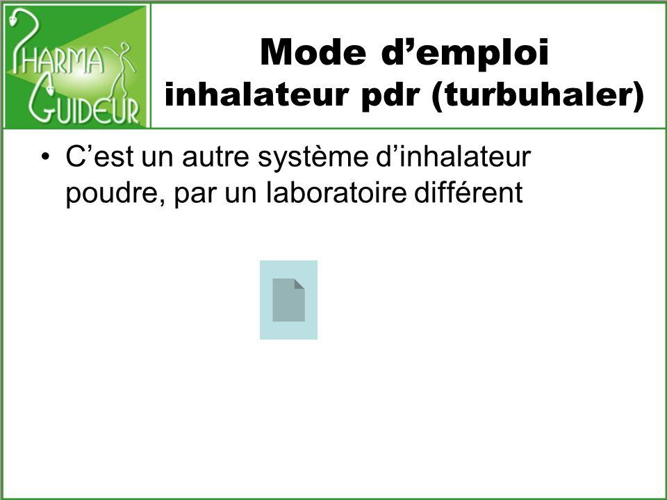 Mode demploi inhalateur pdr (turbuhaler) Cest un autre système dinhalateur poudre, par un laboratoire différent