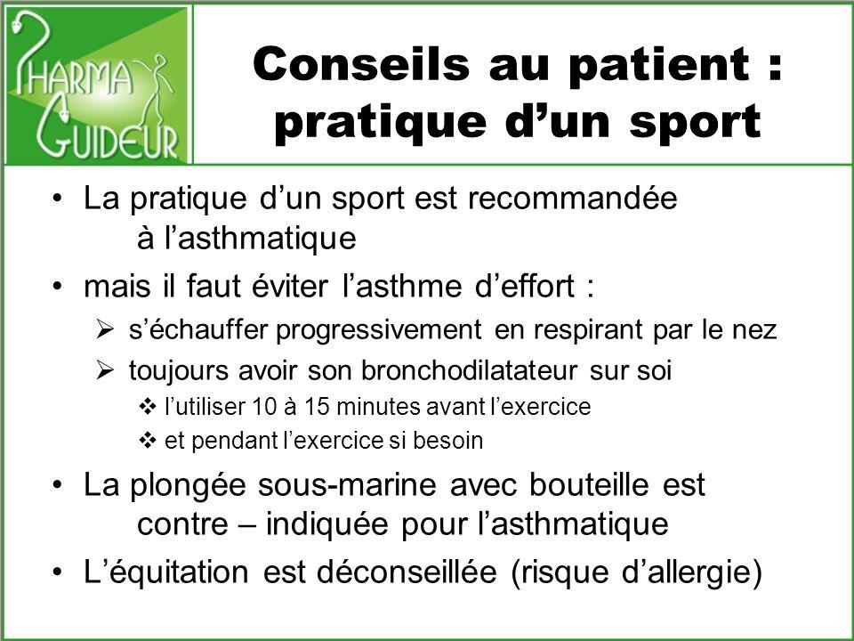 Conseils au patient : pratique dun sport La pratique dun sport est recommandée à lasthmatique mais il faut éviter lasthme deffort : séchauffer progres