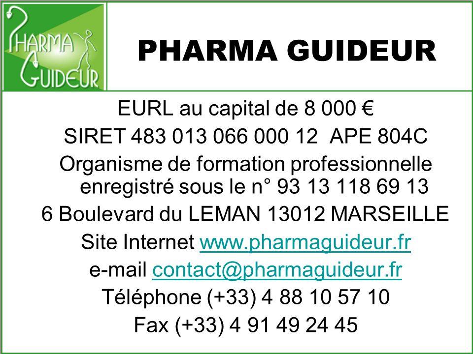 PHARMA GUIDEUR EURL au capital de 8 000 SIRET 483 013 066 000 12 APE 804C Organisme de formation professionnelle enregistré sous le n° 93 13 118 69 13