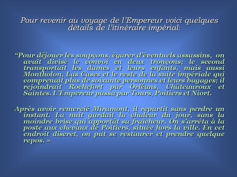 Les textes narrant le voyage de lEmpereur sont extraits du « LIVRE » de Georges Bordonove: La vie quotidienne de Napoléon en route vers Sainte-Hélène Éditions HACHETTE 1977 ( à suivre)