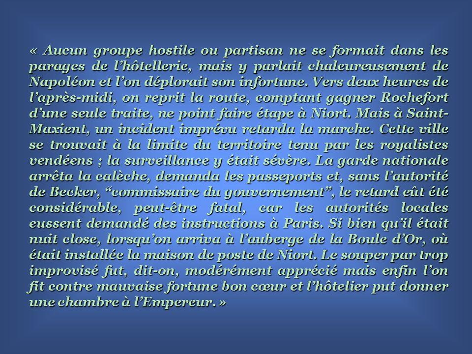 « Aucun groupe hostile ou partisan ne se formait dans les parages de lhôtellerie, mais y parlait chaleureusement de Napoléon et lon déplorait son infortune.
