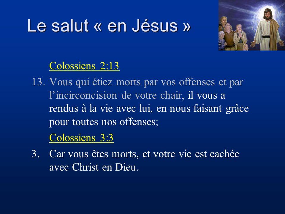 Le salut « en Jésus » Colossiens 2:13 13.Vous qui étiez morts par vos offenses et par lincirconcision de votre chair, il vous a rendus à la vie avec l