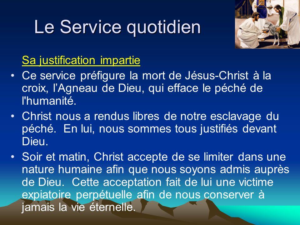 Le Service quotidien Sa justification impartie Ce service préfigure la mort de Jésus-Christ à la croix, lAgneau de Dieu, qui efface le péché de l'huma