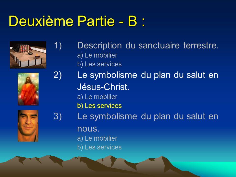 Deuxième Partie - B : 1)Description du sanctuaire terrestre. a) Le mobilier b) Les services 2)Le symbolisme du plan du salut en Jésus-Christ. a) Le mo