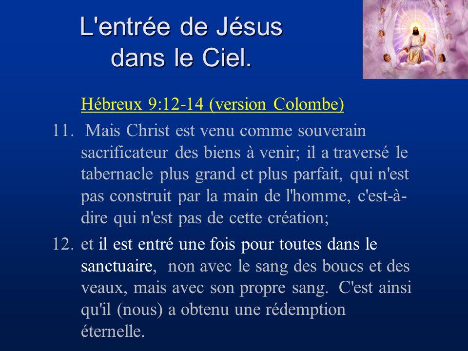 Hébreux 9:12-14 (version Colombe) 11. Mais Christ est venu comme souverain sacrificateur des biens à venir; il a traversé le tabernacle plus grand et