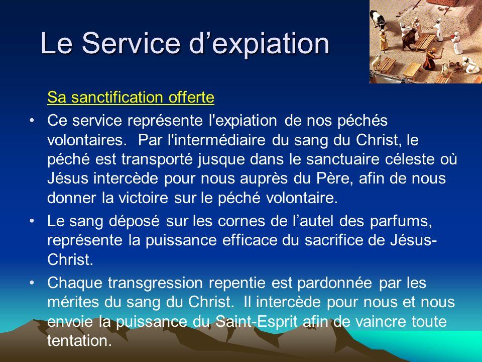 Le Service dexpiation Sa sanctification offerte Ce service représente l'expiation de nos péchés volontaires. Par l'intermédiaire du sang du Christ, le