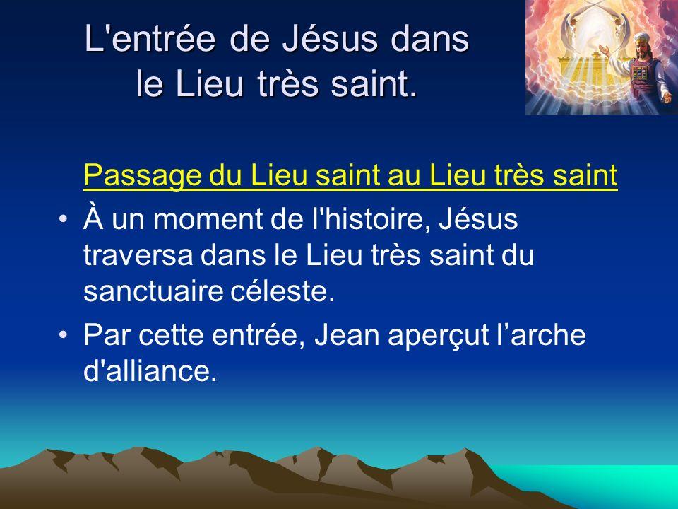 L'entrée de Jésus dans le Lieu très saint. Passage du Lieu saint au Lieu très saint À un moment de l'histoire, Jésus traversa dans le Lieu très saint