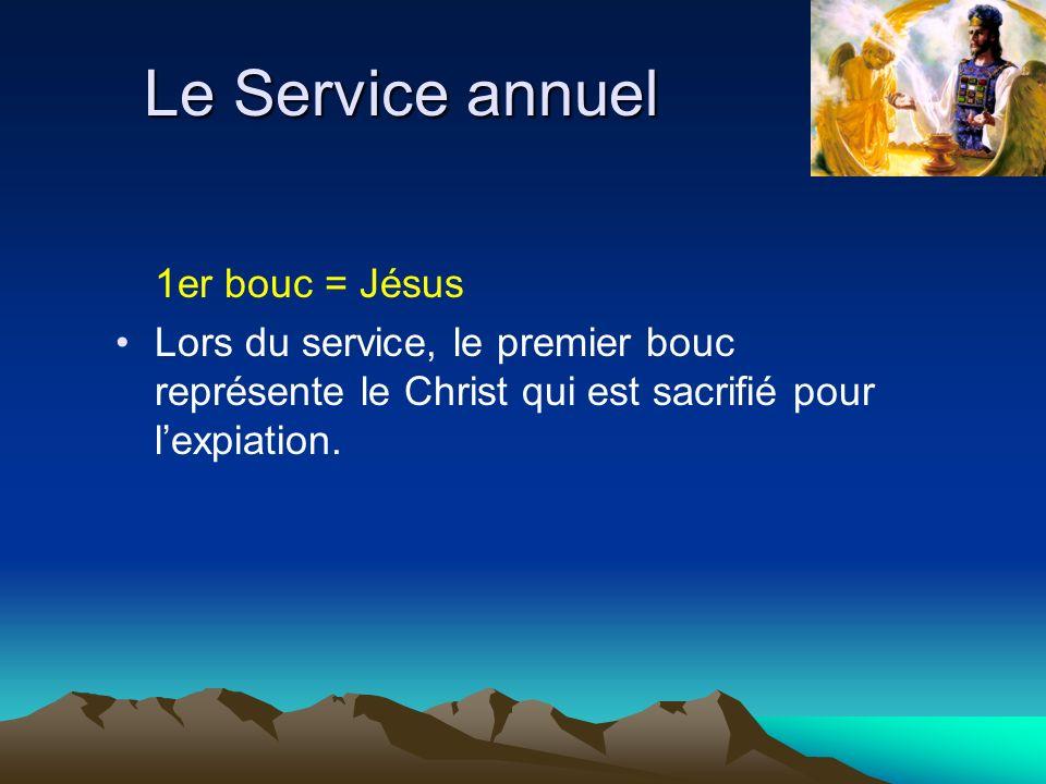 Le Service annuel 1er bouc = Jésus Lors du service, le premier bouc représente le Christ qui est sacrifié pour lexpiation.