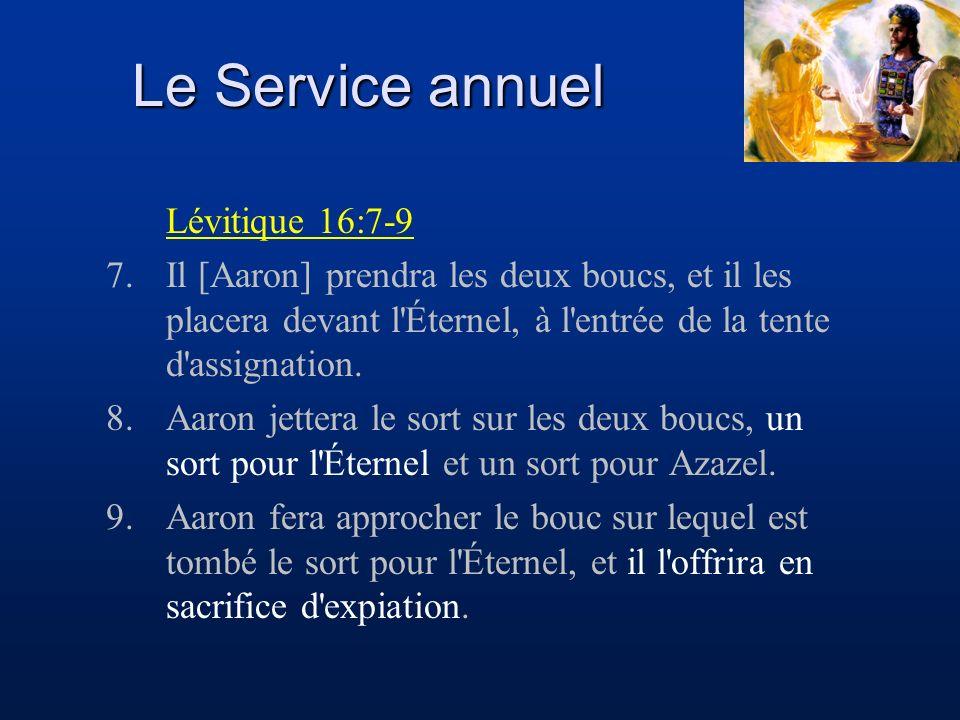 Le Service annuel Lévitique 16:7-9 7.Il [Aaron] prendra les deux boucs, et il les placera devant l'Éternel, à l'entrée de la tente d'assignation. 8.Aa