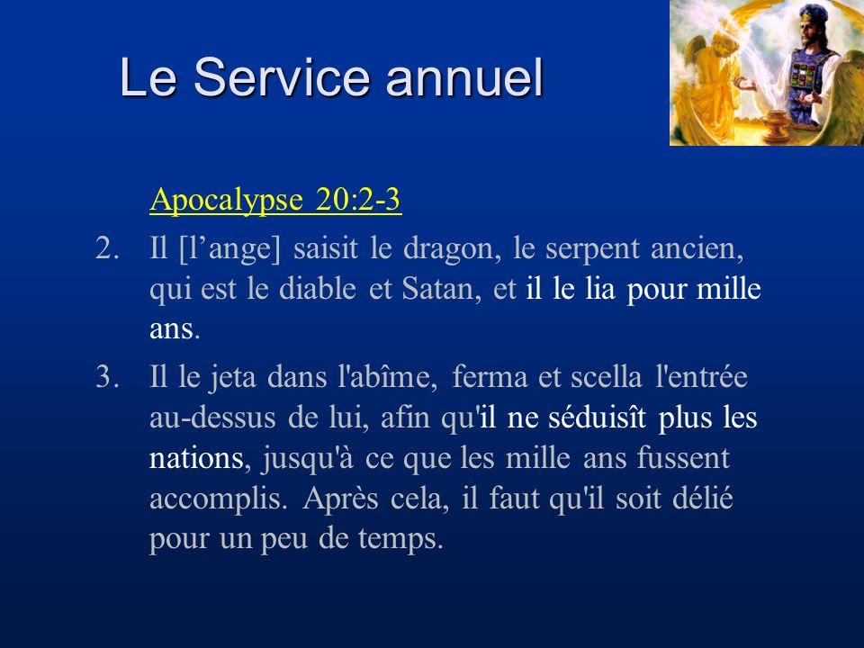 Le Service annuel Apocalypse 20:2-3 2.Il [lange] saisit le dragon, le serpent ancien, qui est le diable et Satan, et il le lia pour mille ans. 3.Il le