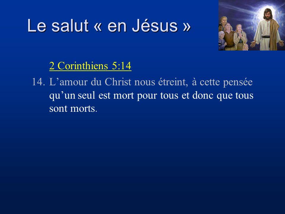 Le salut « en Jésus » Romains 6:4-5 4.Nous avons donc été ensevelis avec lui par le baptême en sa mort, afin que, comme Christ est ressuscité des morts par la gloire du Père, de même nous aussi nous marchions en nouveauté de vie.