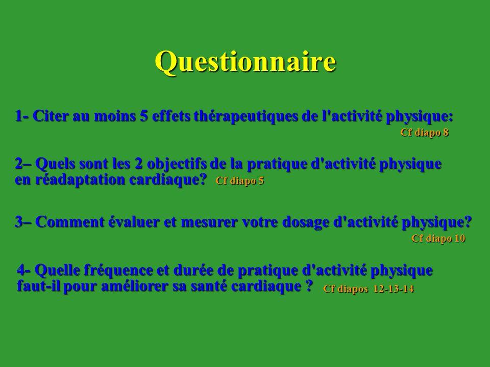 Questionnaire 1- Citer au moins 5 effets thérapeutiques de l'activité physique: 2– Quels sont les 2 objectifs de la pratique d'activité physique en ré