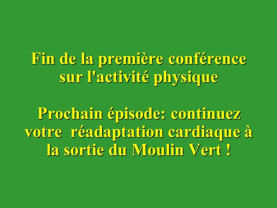Fin de la première conférence sur l'activité physique Prochain épisode: continuez votre réadaptation cardiaque à la sortie du Moulin Vert !