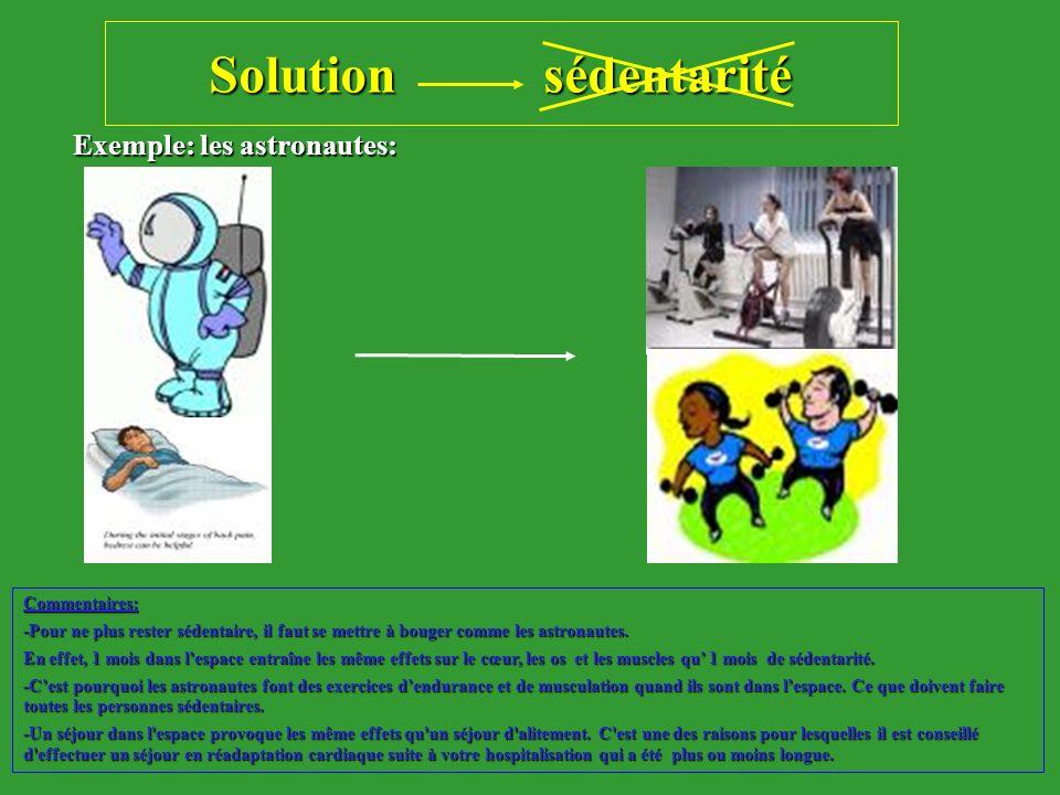 Solution sédentarité Exemple: les astronautes: Commentaires: -Pour ne plus rester sédentaire, il faut se mettre à bouger comme les astronautes. En eff