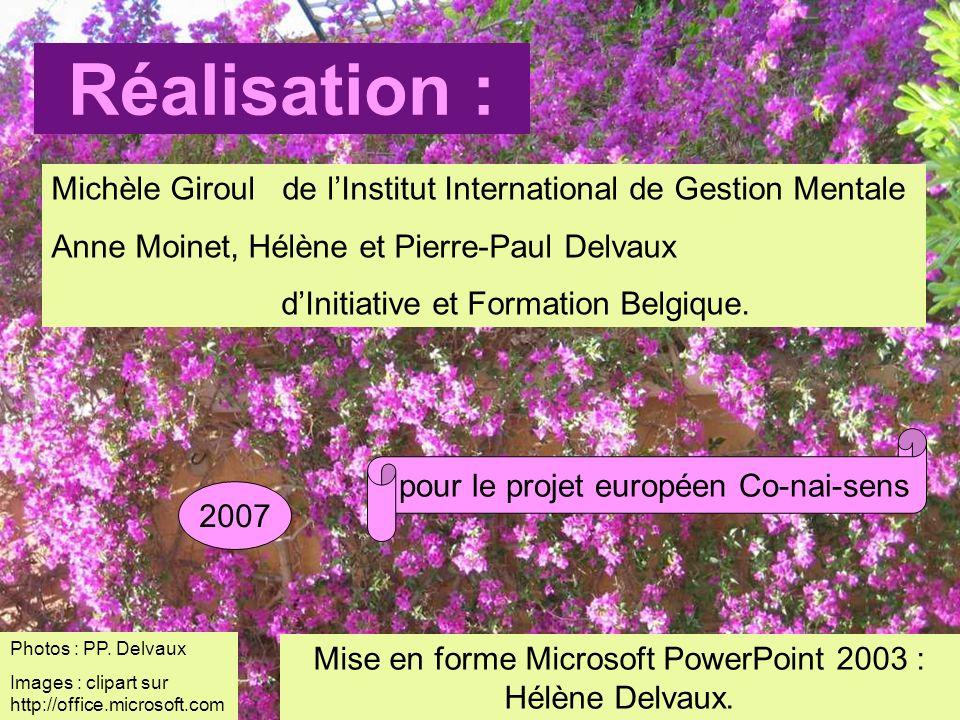Réalisation : Michèle Giroul de lInstitut International de Gestion Mentale Anne Moinet, Hélène et Pierre-Paul Delvaux dInitiative et Formation Belgique.
