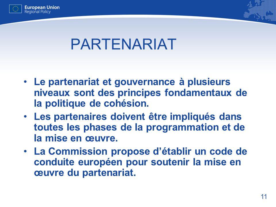 11 PARTENARIAT Le partenariat et gouvernance à plusieurs niveaux sont des principes fondamentaux de la politique de cohésion.